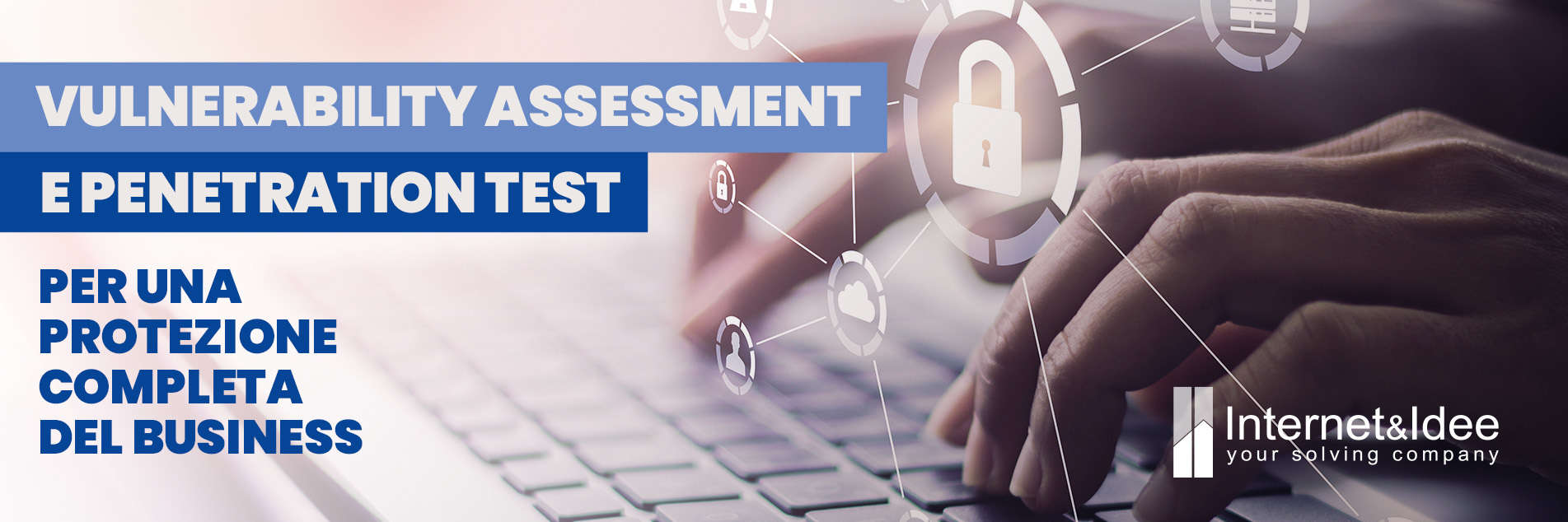 Vulnerability Assessment e Penetration Test per la sicurezza del business
